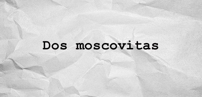 dos moscovitas