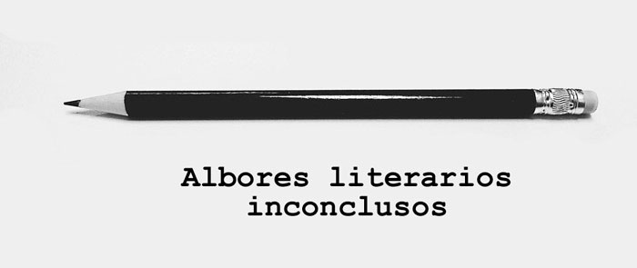Albores literarios inconclusos